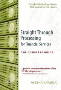 Straight Through Processing for Financial Services: The Complete Guide (Complete Technology Guides for Financial Services)